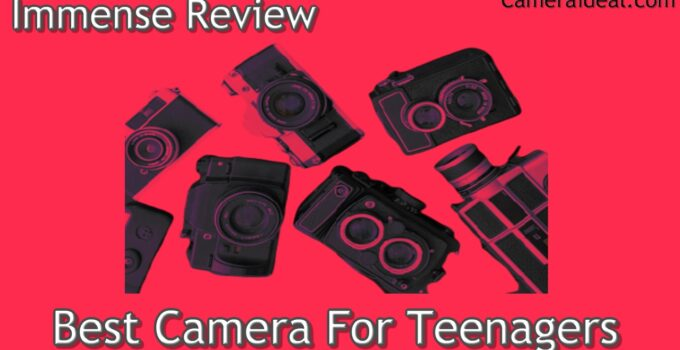 Best Camera For Teenagers