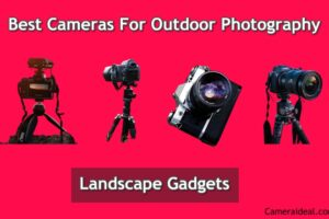 Cameras For Outdoor Photography