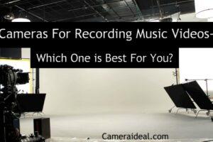 Cameras For Recording Music Videos